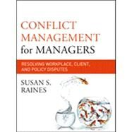 Conflict Management for Managers : Resolving Workplace, Client, and Policy Disputes by Raines, Susan S., 9780470931110