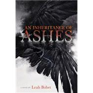 An Inheritance of Ashes by Bobet, Leah, 9780544281110