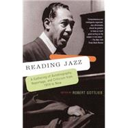 Reading Jazz : A Gathering of Autobiography, Reportage, and Criticism from 1919 to Now by Gottlieb, Robert, 9780679781110