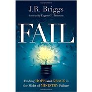 Fail: Finding Hope and Grace in the Midst of Ministry Failure by Briggs, J. R.; Peterson, Eugene H., 9780830841110