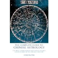 The Complete Guide to Chinese Astrology The Most Comprehensive Study of the Subject Ever Published in the English Language by Walters, Derek, 9781842931110