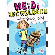 Heidi Heckelbeck and the Snoopy Spy by Coven, Wanda; Burris, Priscilla, 9781534411111