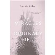 The Miracles of Ordinary Men by Leduc, Amanda, 9781770411111