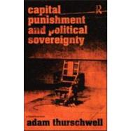 Capital Punishment and Political Sovereignty by Thurschwell; Adam, 9781845681111
