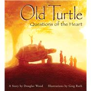 Old Turtle: Questions of the Heart by Wood, Douglas; Ruth, Greg, 9780439321112