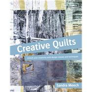 Creative Quilts Unlock Your Creativity with Design Classes and Techniques by Meech, Sandra, 9781849941112