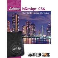Adobe Indesign CS6: The Professional Portfolio Series by AGAINST THE CLOCK, 9781936201112