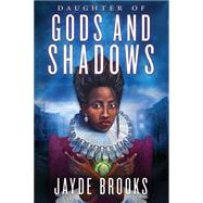 Daughter of Gods and Shadows by Brooks, Jayde, 9780312591113