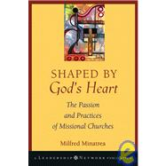 Shaped by God's Heart : The Passion and Practices of Missional Churches by Minatrea, Milfred, 9780787971113