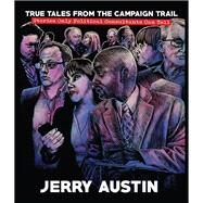 True Tales from the Campaign Trail by Austin, Jerry; Losser, Sheryl; Green, John C., 9781629221113