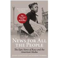 News For All The People: The Epic Story of Race and the American Media by GONZALEZ, JUANTORRES, JOSEPH, 9781844671113