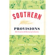 Southern Provisions: The Creation and Revival of a Cuisine by Shields, David S., 9780226141114