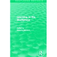 Learning in the Workplace (Routledge Revivals) by Marsick; Victoria J., 9781138861114