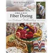 Organic Fiber Dyeing: The Colonial Williamsburg Method by Hamrick, Max; Lombardi, Barbara Temple, 9781604601114