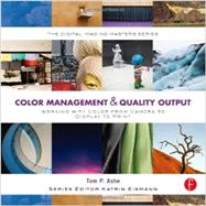 Color Management & Quality Output: Working with Color from Camera to Display to Print: (The Digital Imaging Masters Series) by Ashe; Tom P., 9780240821115