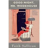 Good Night, Mr. Wodehouse A Novel by Sullivan, Faith, 9781571311115
