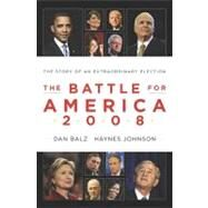 The Battle for America 2008 The Story of an Extraordinary Election by Johnson, Haynes; Balz, Dan, 9780670021116