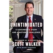 Unintimidated: A Governor's Story and a Nation's Challenge by Walker, Scott; Thiessen, Marc (CON), 9781595231116