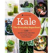 Kale: The Everyday Superfood: 150 Nutritious Recipes to Delight Every Kind of Eater by Sonoma Press, 9781942411116