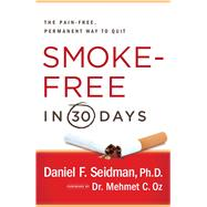 Smoke-Free in 30 Days : The Pain-Free, Permanent Way to Quit by Seidman, Daniel F.; Oz, Mehmet, 9781439101117