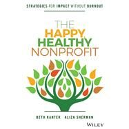 The Happy, Healthy Nonprofit by Kanter, Beth; Sherman, Aliza, 9781119251118