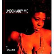 Undeniably Me by Rosalind, 9781412051118