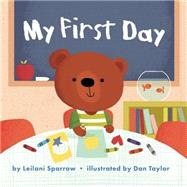 My First Day by Sparrow, Leilani; Taylor, Dan, 9781499801118