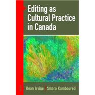 Editing As Cultural Practice in Canada by Irvine, Dean; Kamboureli, Smaro, 9781771121118