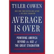 Average Is over: Powering America Beyond the Age of the Great Stagnation by Cowen, Tyler, 9780142181119