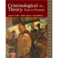 Criminological Theory: Past to Present Essential Readings by Cullen, Francis T.; Agnew, Robert; Wilcox, Pamela, 9780199301119