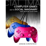 Computer Games and the Social Imaginary by Kirkpatrick, Graeme, 9780745641119