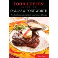 Food Lovers' Guide to® Dallas & Fort Worth The Best Restaurants, Markets & Local Culinary Offerings by Naylor, June, 9780762781119