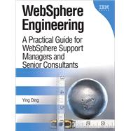WebSphere Engineering A Practical Guide for WebSphere Support Managers and Senior Consultants (paperback) by Ding, Ying, 9780134391120