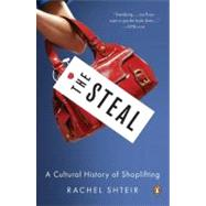 The Steal A Cultural History of Shoplifting by Shteir, Rachel, 9780143121121