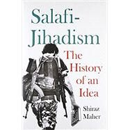 Salafi-Jihadism The History of an Idea by Maher, Shiraz, 9780190651121