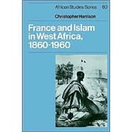 France and Islam in West Africa, 1860–1960 by Christopher Harrison, 9780521541121