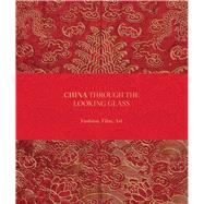 China Through the Looking Glass by Bolton, Andrew; Galliano, John (CON); Geczy, Adam (CON); Hearn, Maxwell K. (CON); King, Homay (CON), 9780300211122