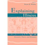 Explaining Illness: Research, Theory, and Strategies by Whaley,Bryan B., 9780805831122