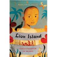 Lion Island Cuba's Warrior of Words by Engle, Margarita, 9781481461122
