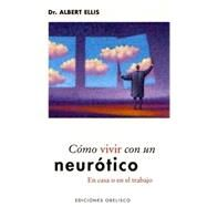 Como Vivir Con Un Neurotico / How To Live With A Neurotic At Home And At Work by Ellis, Albert, 9788497771122
