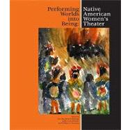 Performing Worlds into Being : Native American Women's Theater by Armstrong, Ann Elizabeth, 9781424331123