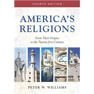 America's Religions: From Their Origins to the Twenty-first Century by Williams, Peter W., 9780252081125