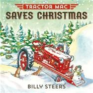 Tractor Mac Saves Christmas by Steers, Billy, 9780374301125