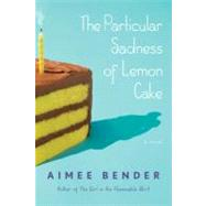 The Particular Sadness of Lemon Cake by Bender, Aimee, 9780385501125