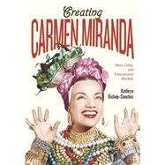 Creating Carmen Miranda by Bishop-sanchez, Kathryn, 9780826521125