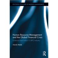 Human Resource Management and the Global Financial Crisis: Evidence from India's IT/BPO industry by Malik; Ashish, 9781138201125