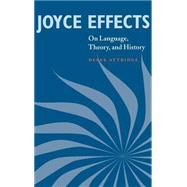 Joyce Effects: On Language, Theory, and History by Derek Attridge, 9780521661126
