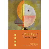 A Psychology of Human Dignity by Dekkers, Ad; O'sullivan, Ed, 9781621481126