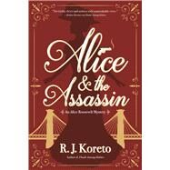 Alice and the Assassin An Alice Roosevelt Mystery by Koreto, R. J., 9781683311126