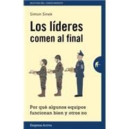 Los lideres comen al final / Leaders Eat Last: Por Que Algunos Equipos Funcionan Bien Y Otros No / Why Some Teams Pull Together by Sinek, Simon, 9788492921126
